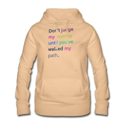 Dont judge my journey until you've walked my path - Women's Hoodie