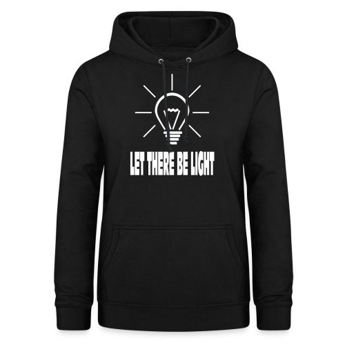 LET THERE BE LIGHT - Vrouwen hoodie