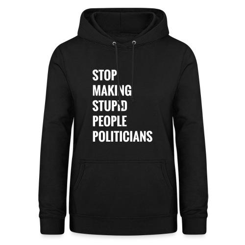Stop making stupid people politicians - Frauen Hoodie