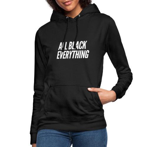 All Black everything Design für Schwarzliebhaber - Frauen Hoodie