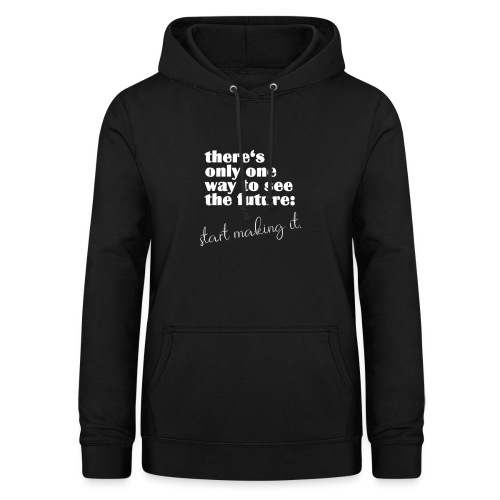 Make The Future Motivation Gifts - Frauen Hoodie