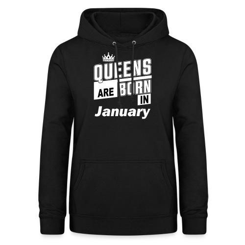 QUEENS ARE BORN IN JANUARY - Frauen Hoodie