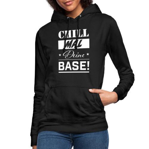 Chill mal Deine Base! - Frauen Hoodie