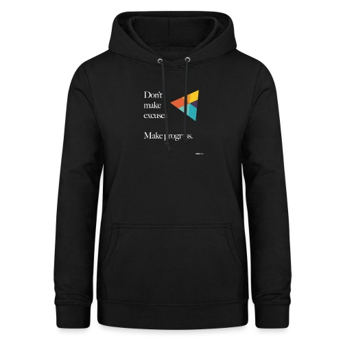 Dont Make Excuses T Shirt - Women's Hoodie