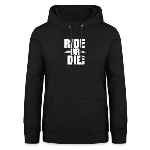 RIDE OR DIE or fly - Frauen Hoodie