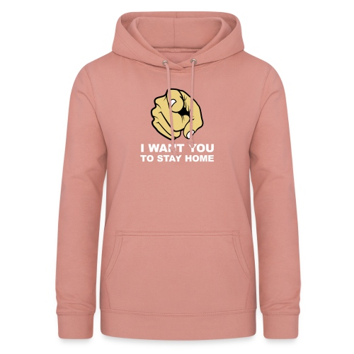 I want you to stay home - Women's Hoodie
