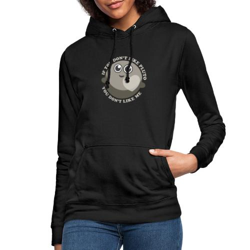 If you don't like Pluto, you don't like me - Sudadera con capucha para mujer