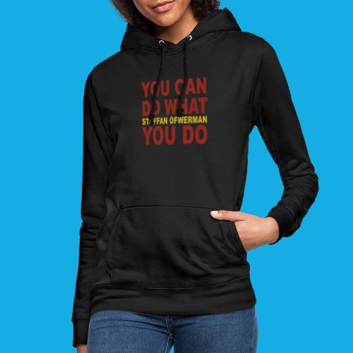 You Can Do What You Do - Women's Hoodie
