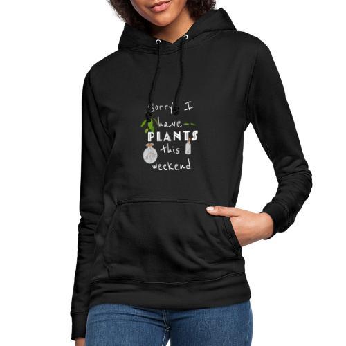 Sorry, I have plants this weekend - Frauen Hoodie