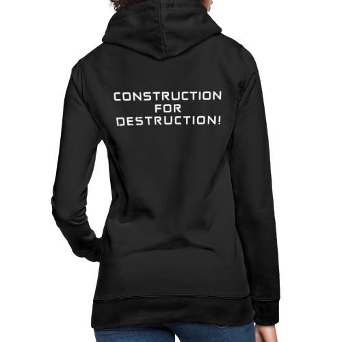 White Negant logo + CONSTRUCTION FOR DESTRUCTION! - Dame hoodie