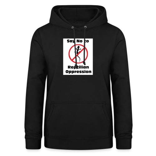 Say No to Reptilian Oppression - Women's Hoodie
