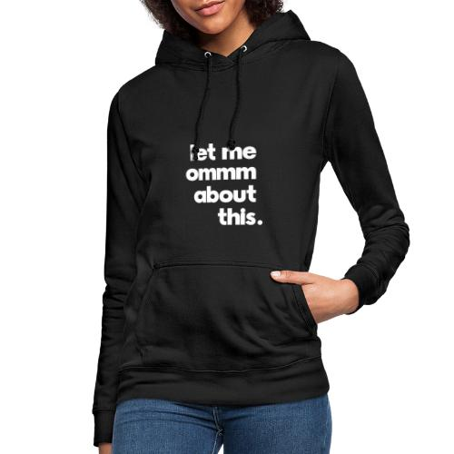 Ommm about this - Women's Hoodie