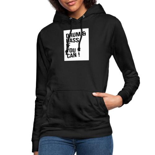 DRUM & BASS if you can! - Frauen Hoodie
