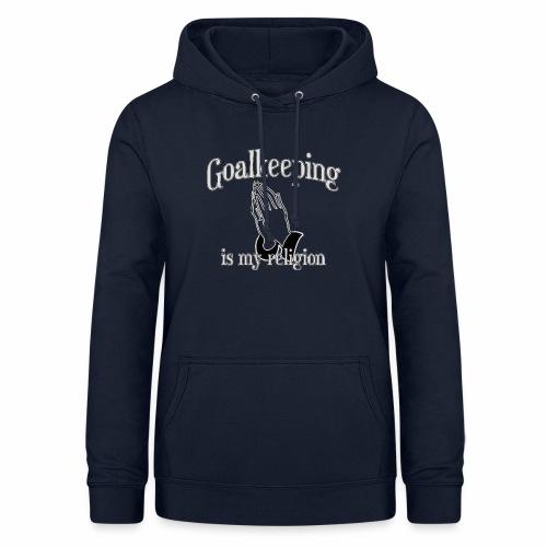 Goalkeeping is my religion - Women's Hoodie