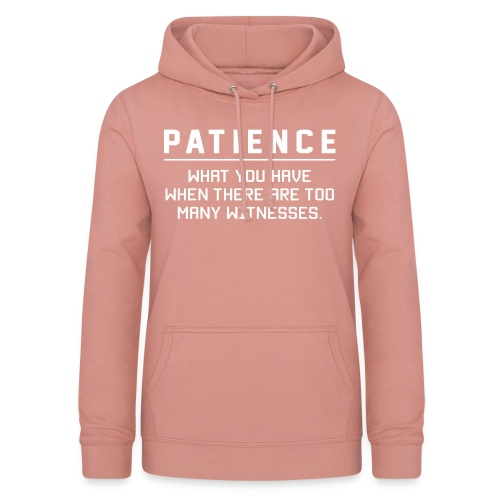 Patience what you have - Women's Hoodie