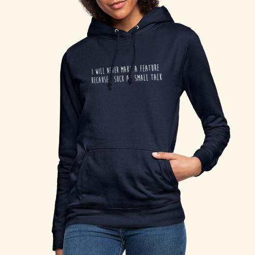 I will never make a feature - Vrouwen hoodie