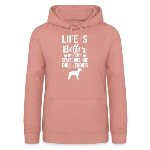 LIFE IS BETTER -STAFFORDSHIR BULLTERRIER - Frauen Hoodie