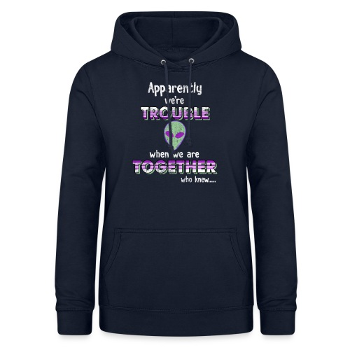 apparently we are trouble alien - Dame hoodie
