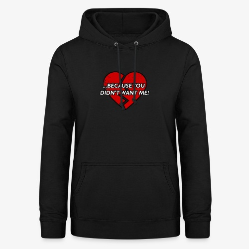 Because You Did not Want Me! - Women's Hoodie