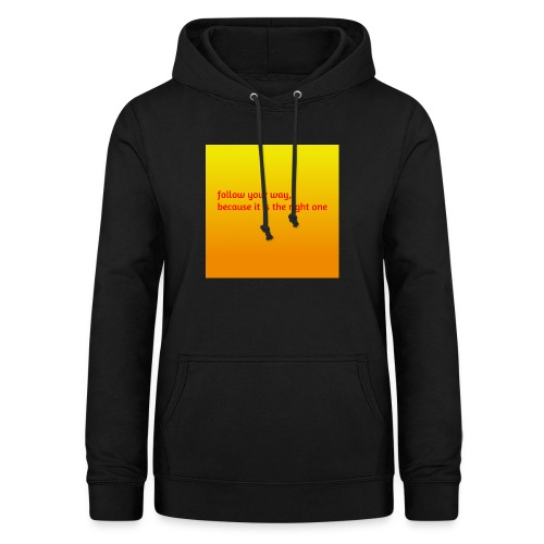 follow your way, because it is the right - Frauen Hoodie