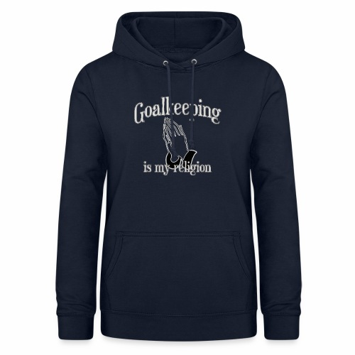 Goalkeeping is my religion - Women's Hoodie