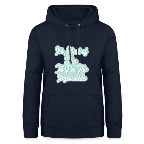 It's Kind of Fun To Do The Impossible - Women's Hoodie