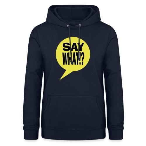 say what - Vrouwen hoodie