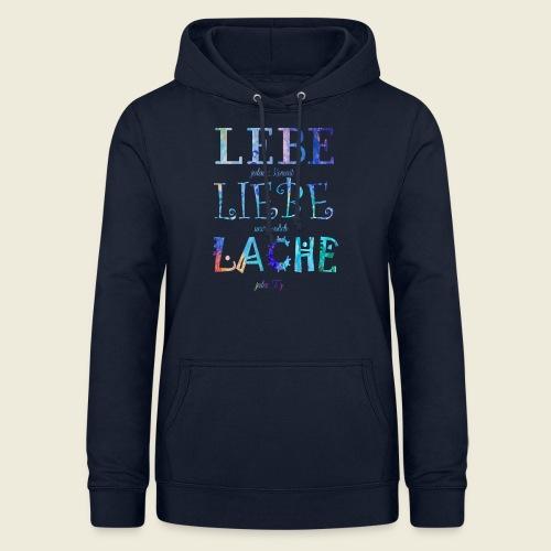 Lebe Liebe Lache bunt - Frauen Hoodie