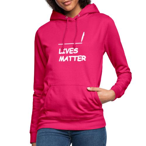 FILL In LIVES MATTER - Vrouwen hoodie