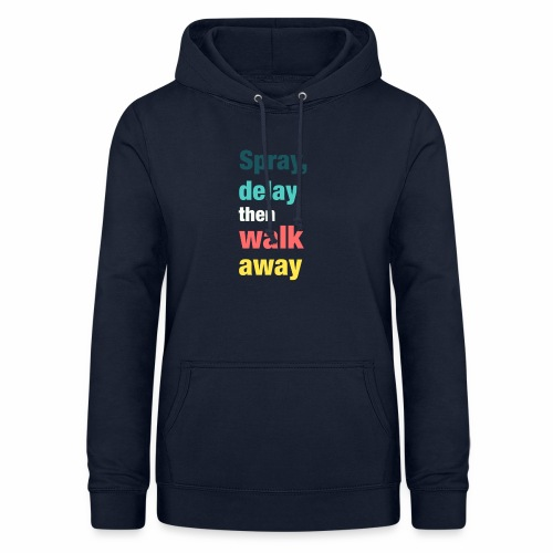 Spray delay then walk away - Women's Hoodie