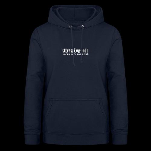 Utreg Legends - we're not dead yet - Vrouwen hoodie