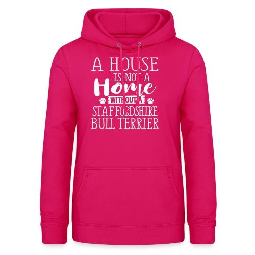 A HOUSE IS - STAFFORDSHIRE BULLTERRIER - Frauen Hoodie