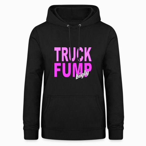 Truck Fump- bigly! - Frauen Hoodie