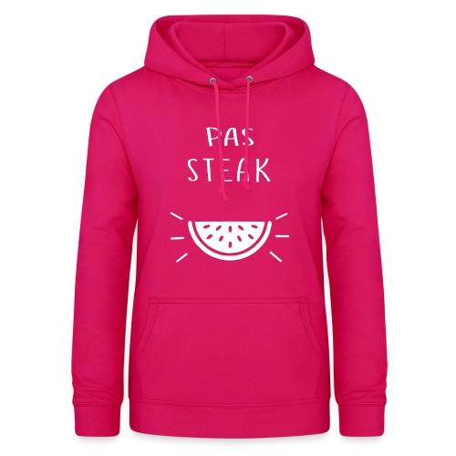 Idée cadeau Humoristique - PAS STEAK - Sweat à capuche Femme