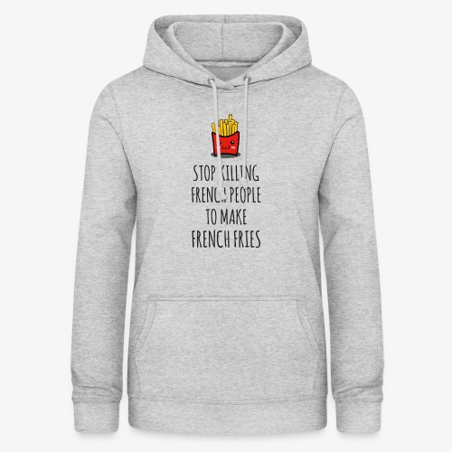 Stop killing french people to make french fries - Frauen Hoodie