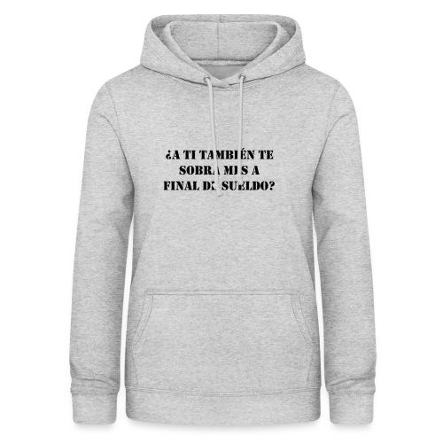 ¿A TI TAMBIÉN TE SOBRA MES A FINAL DE SUELDO? N2 - Sudadera con capucha para mujer