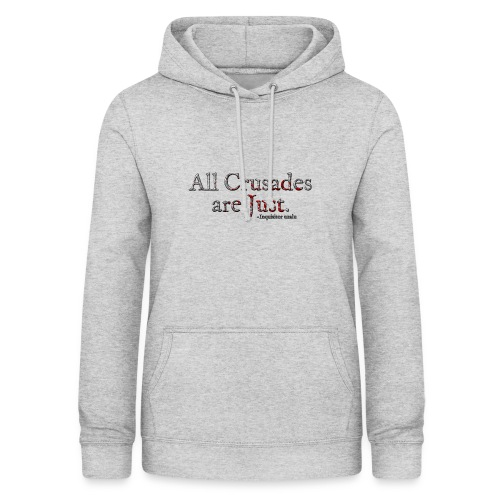 All Crusades Are Just. Alt.1 - Women's Hoodie