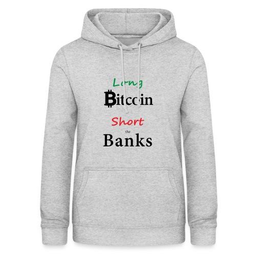 Long Bitcoin Short the Banks - Frauen Hoodie