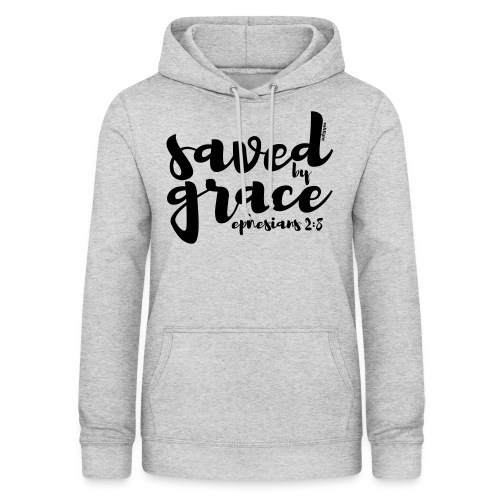 SAVED BY GRACE - Ephesians 2: 8 - Women's Hoodie
