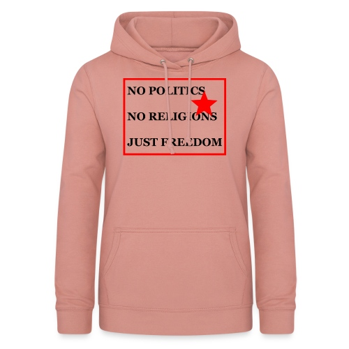 No Politics. No Religions. Just Freedom! - Frauen Hoodie