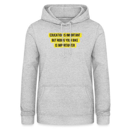 RIDING YOUR BIKE IS IMPORTANTER - Frauen Hoodie