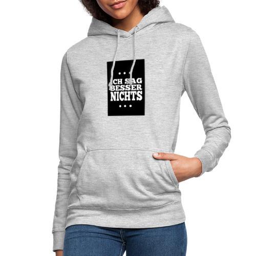 ICH SAG BESSER NICHTS - Frauen Hoodie