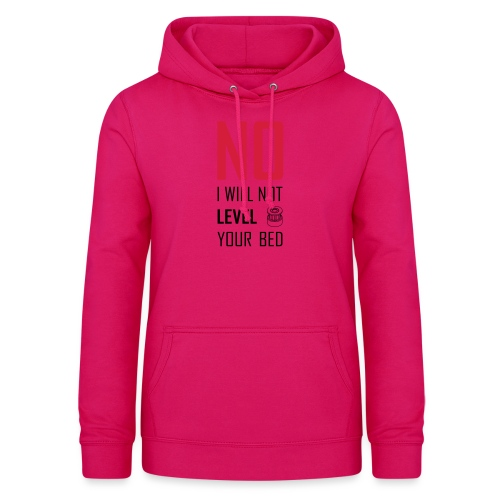 No I will not level your bed (vertical) - Women's Hoodie