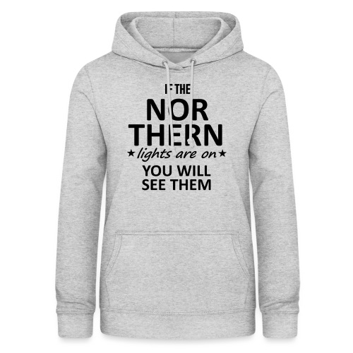 If the Nor Thern Lights are on - Sudadera con capucha para mujer