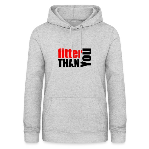 Fitter than you - Frauen Hoodie