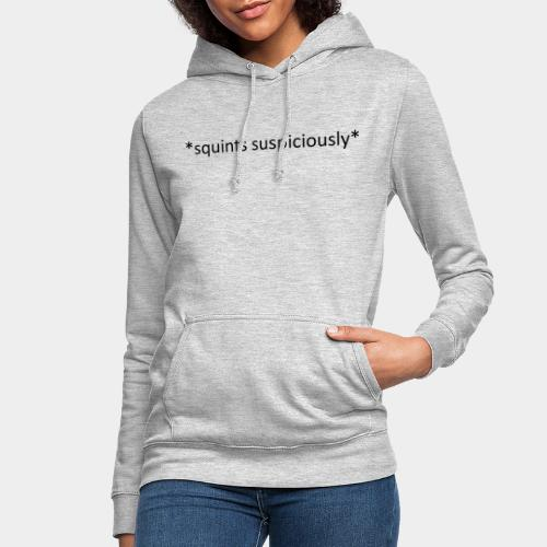 Squints Suspiciously Black - Women's Hoodie