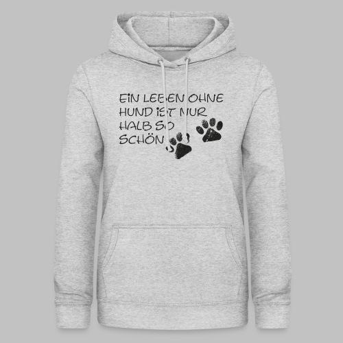 Ein Leben ohne Hund ist nur halb so schön - Frauen Hoodie