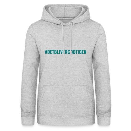 #detblivergodtigen - Dame hoodie