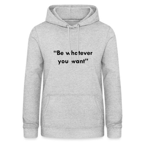 BE WHATEVER YOU WANT - Sudadera con capucha para mujer