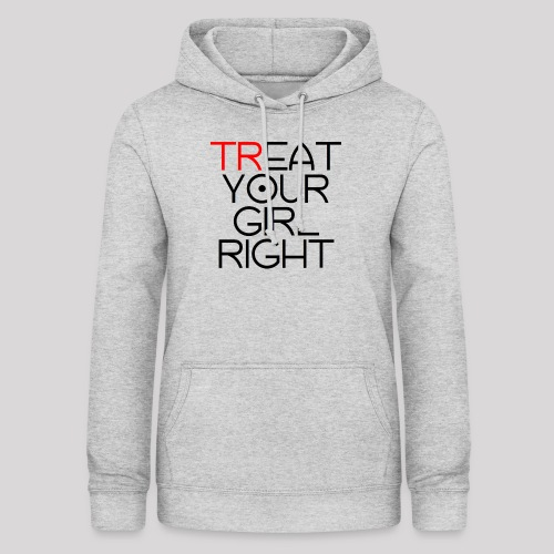 Treat Your Girl Right - Vrouwen hoodie